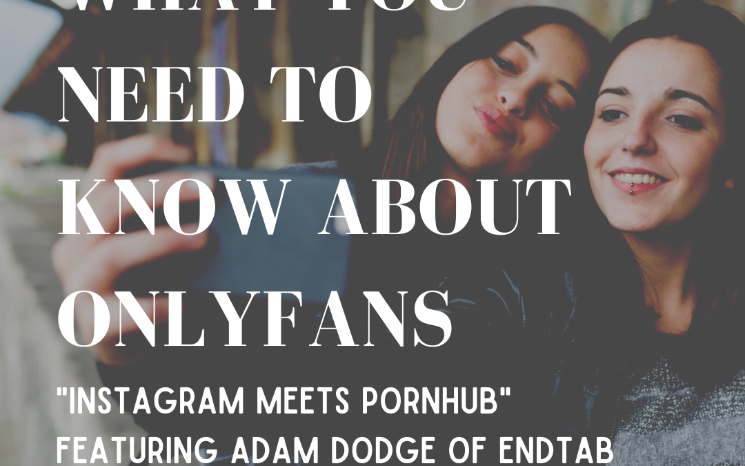 What You Need to Know About OnlyFans, Feat. Adam Dodge of EndTAB