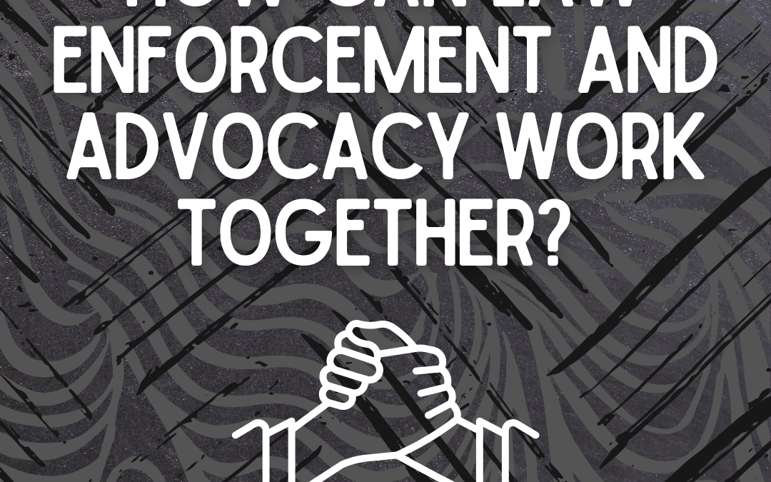 How Can Law Enforcement and Advocacy Work Together?