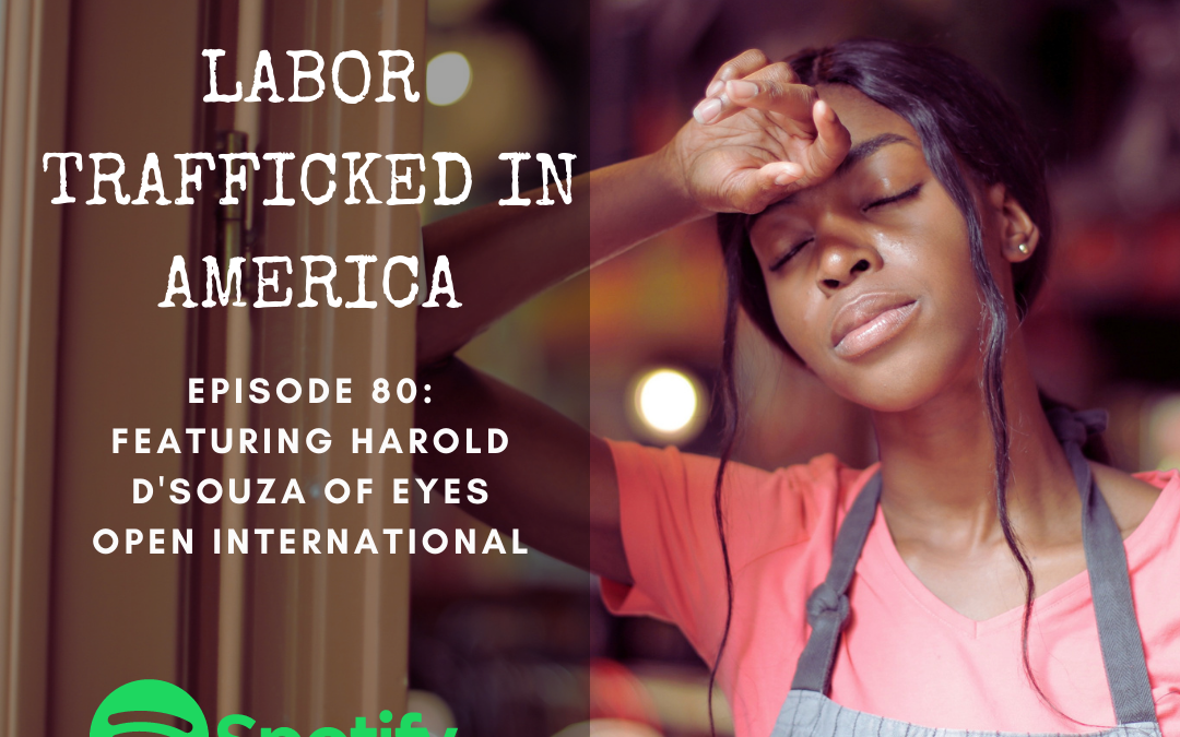 Labor Trafficked in America Feat. Harold D'Souza of Eyes Open International